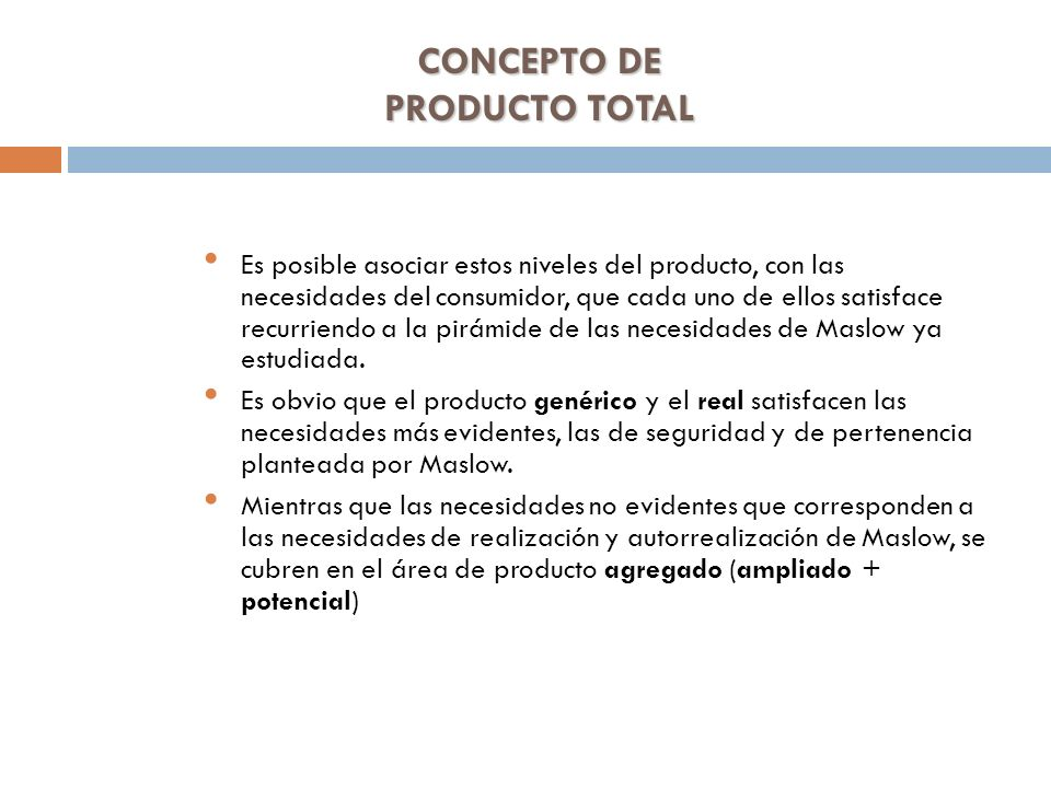 CONCEPTO DE PRODUCTO TOTAL Es posible asociar estos niveles del producto, con las necesidades del consumidor, que cada uno de ellos satisface recurrie