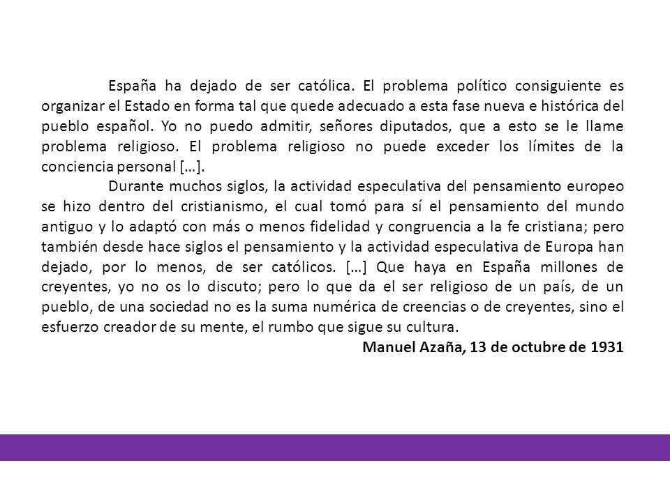 España ha dejado de ser católica. El problema político consiguiente es organizar el Estado en forma tal que quede adecuado a esta fase nueva e históri