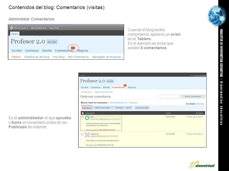MAGISTER EN INFORMATICA EDUCATIVA - H i p e r m e d i o s E d u c a t i v o s Contenidos del blog: Comentarios (visitas) Administrar Comentarios Cuando el blog recibe comentarios, aparece un aviso en el Tablero.