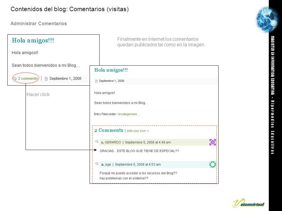 MAGISTER EN INFORMATICA EDUCATIVA - H i p e r m e d i o s E d u c a t i v o s Contenidos del blog: Comentarios (visitas) Administrar Comentarios Finalmente en internet los comentarios quedan publicados tal como en la imagen.