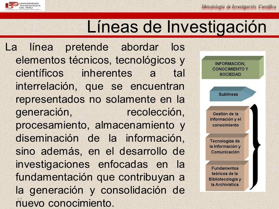 Metodología de Investigación Científica 12 La línea pretende abordar los elementos técnicos, tecnológicos y científicos inherentes a tal interrelación