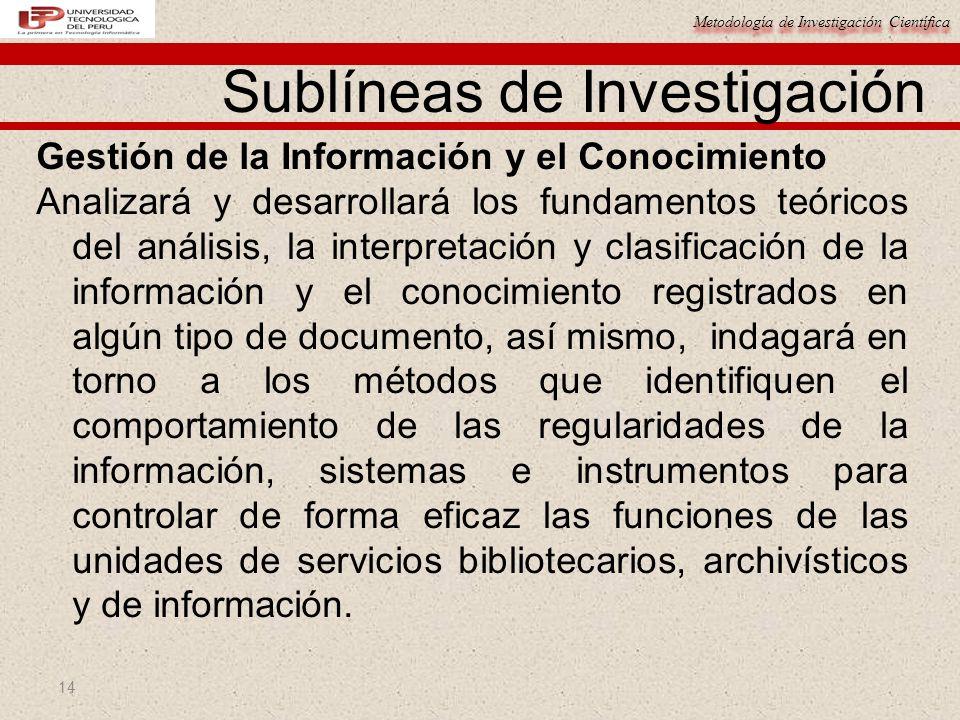 Metodología de Investigación Científica 14 Gestión de la Información y el Conocimiento Analizará y desarrollará los fundamentos teóricos del análisis,