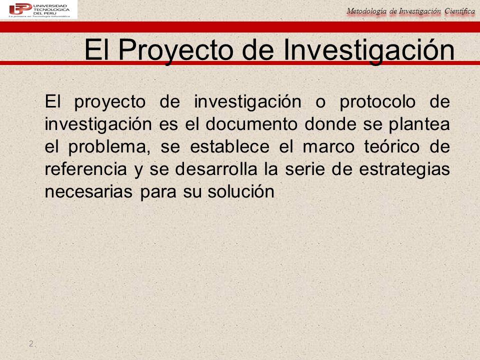 Metodología de Investigación Científica 2 El Proyecto de Investigación El proyecto de investigación o protocolo de investigación es el documento donde