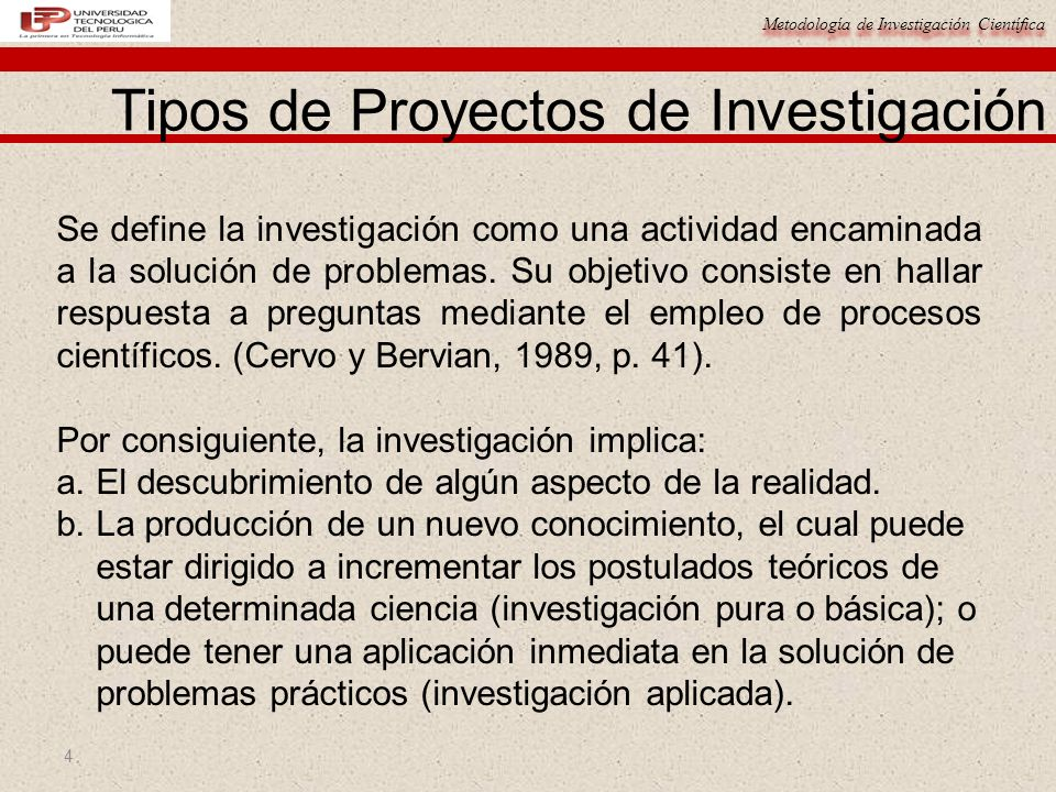 Metodología de Investigación Científica 4 Tipos de Proyectos de Investigación Se define la investigación como una actividad encaminada a la solución d