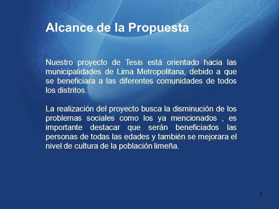 Alcance de la Propuesta Nuestro proyecto de Tesis está orientado hacia las municipalidades de Lima Metropolitana, debido a que se beneficiara a las di