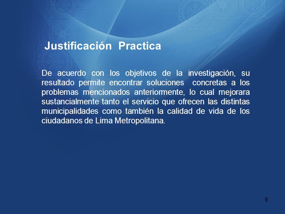 Justificación Practica De acuerdo con los objetivos de la investigación, su resultado permite encontrar soluciones concretas a los problemas mencionad