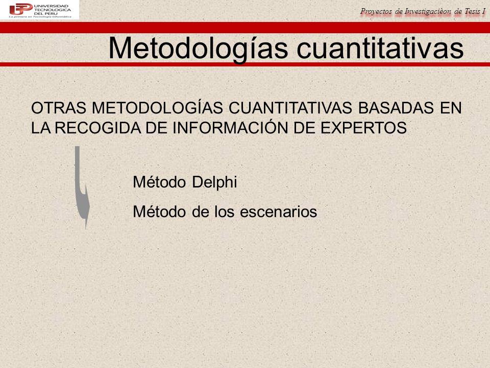 Proyectos de Investigacièon de Tesis I Metodologías cuantitativas OTRAS METODOLOGÍAS CUANTITATIVAS BASADAS EN LA RECOGIDA DE INFORMACIÓN DE EXPERTOS Método Delphi Método de los escenarios
