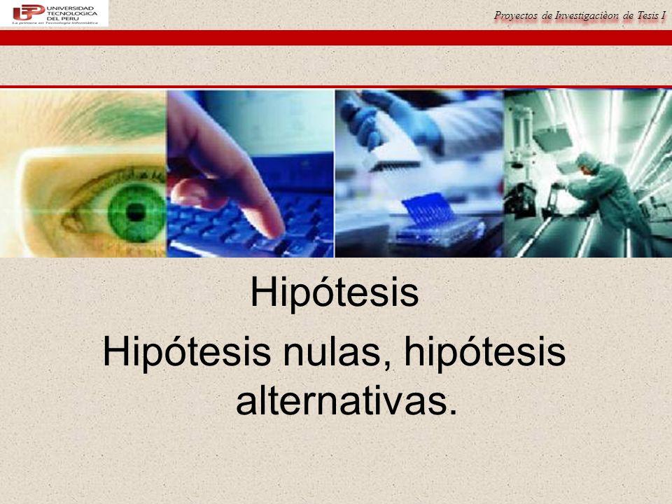 Proyectos de Investigacièon de Tesis I Hipótesis Estadísticas Las hipótesis estadísticas son la transformación de las hipótesis de investigación, nulas y alternativas en símbolos estadísticos.