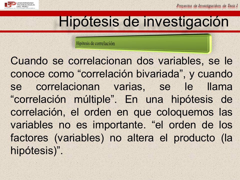 Proyectos de Investigacièon de Tesis I Cuando se correlacionan dos variables, se le conoce como correlación bivariada, y cuando se correlacionan varia