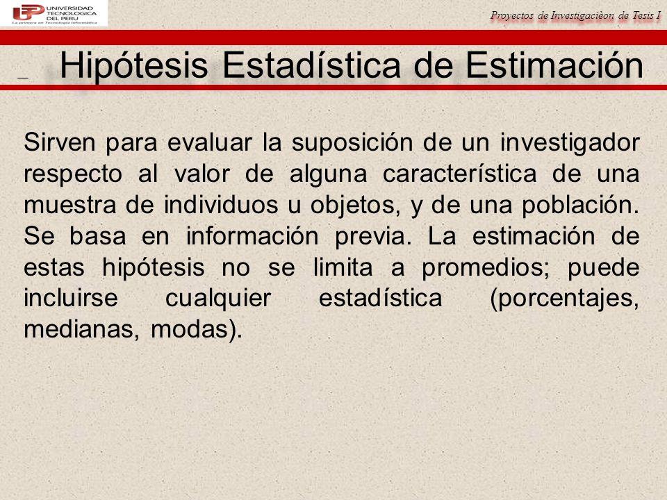 Proyectos de Investigacièon de Tesis I Sirven para evaluar la suposición de un investigador respecto al valor de alguna característica de una muestra