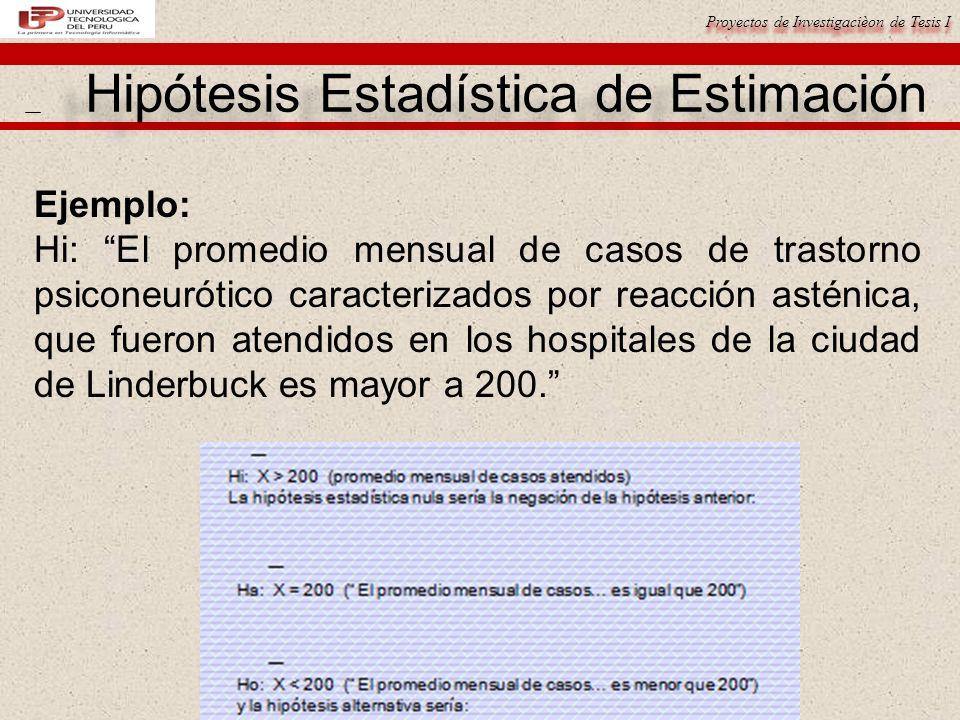 Proyectos de Investigacièon de Tesis I Ejemplo: Hi: El promedio mensual de casos de trastorno psiconeurótico caracterizados por reacción asténica, que