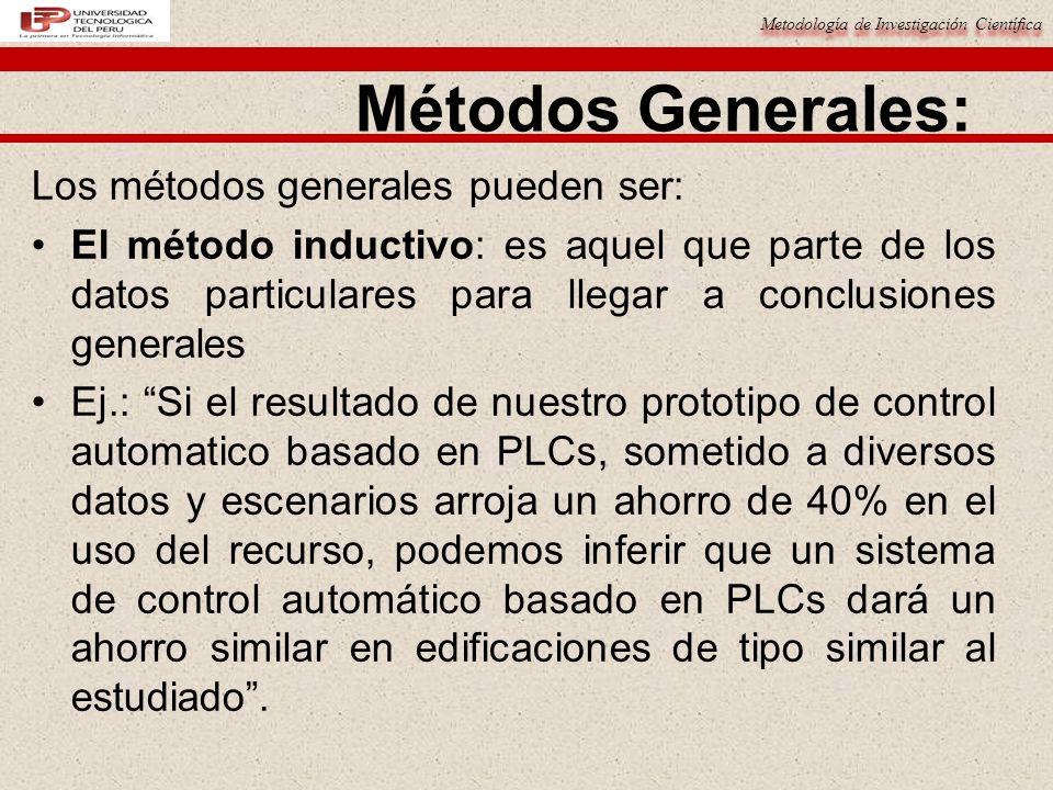 Metodología de Investigación Científica Métodos Generales: Los métodos generales pueden ser: El método inductivo: es aquel que parte de los datos part