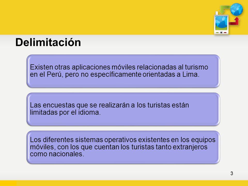 Delimitación Existen otras aplicaciones móviles relacionadas al turismo en el Perú, pero no específicamente orientadas a Lima. Las encuestas que se re