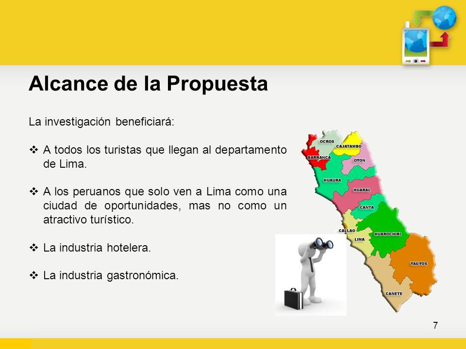 Alcance de la Propuesta 7 La investigación beneficiará: A todos los turistas que llegan al departamento de Lima. A los peruanos que solo ven a Lima co