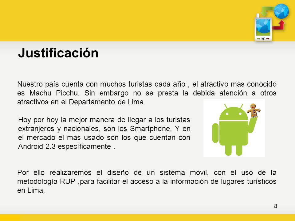 Objetivos Objetivo General Elaborar el diseño de un sistema móvil de recorrido turístico en el departamento de Lima usando la metodología RUP.