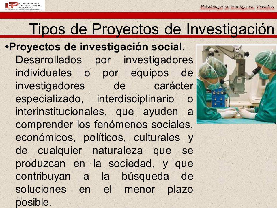 Metodología de Investigación Científica 10 Proyectos de investigación social. Desarrollados por investigadores individuales o por equipos de investiga