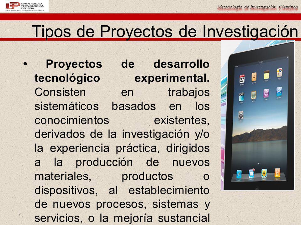 Metodología de Investigación Científica 7 Proyectos de desarrollo tecnológico experimental. Consisten en trabajos sistemáticos basados en los conocimi
