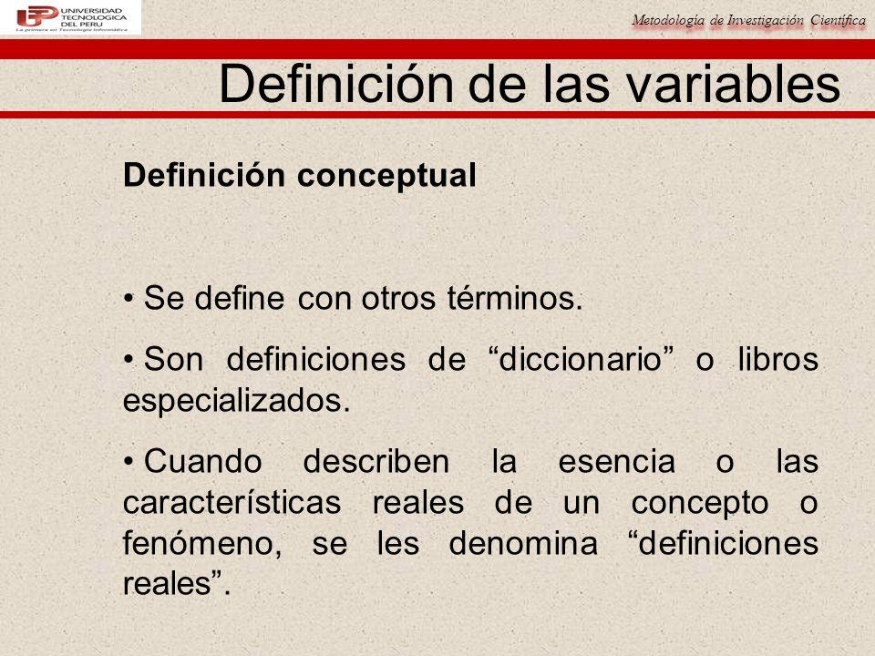 Metodología de Investigación Científica Definición de las variables Definición conceptual Se define con otros términos. Son definiciones de diccionari