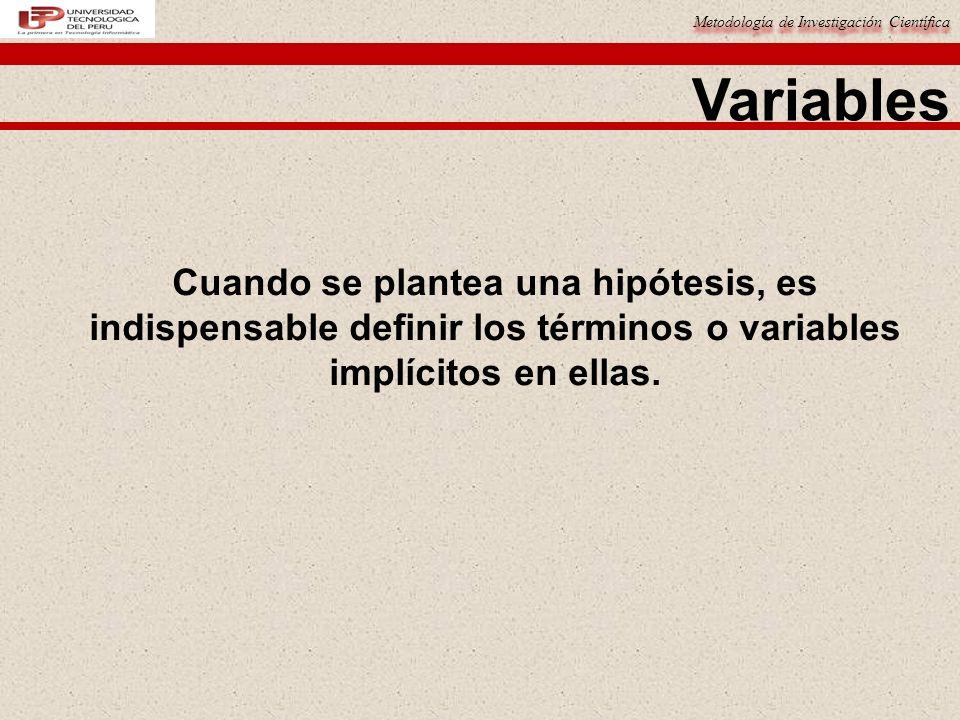 Metodología de Investigación Científica Variables Cuando se plantea una hipótesis, es indispensable definir los términos o variables implícitos en ell