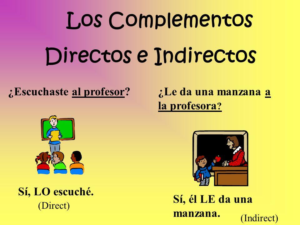 Los Complementos Directos Me -me Nos- us Te -you,(familiar) Os - you all (fam.) Lo you, it (masc.), him Los – you, them (m.) La you, it (fem.), her Las – you, them (f.) 1.