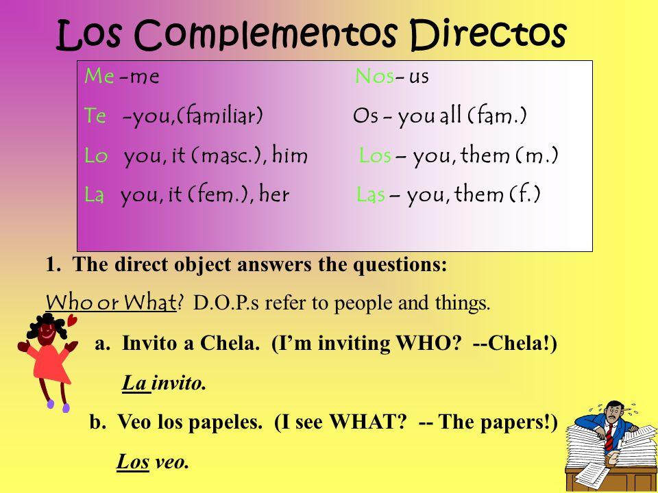 PLACEMENT OF OBJECT PRONOUNS *****Before the conjugated verb & negative commands 1.Los tengo en mi mochila.