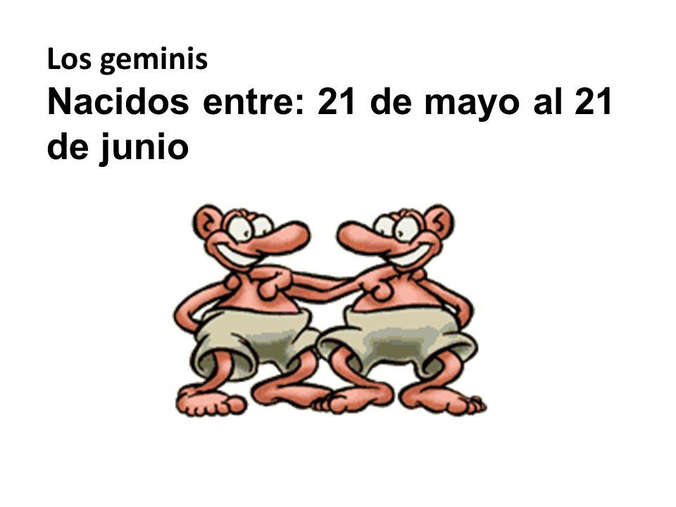 Los geminis Nacidos entre: 21 de mayo al 21 de junio