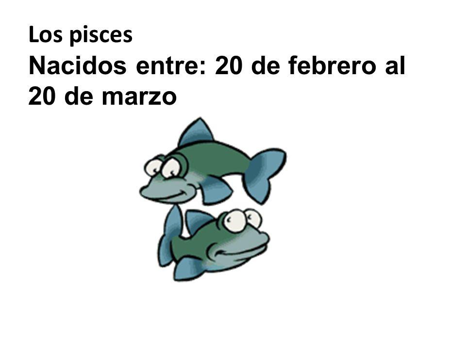 Los pisces Nacidos entre: 20 de febrero al 20 de marzo