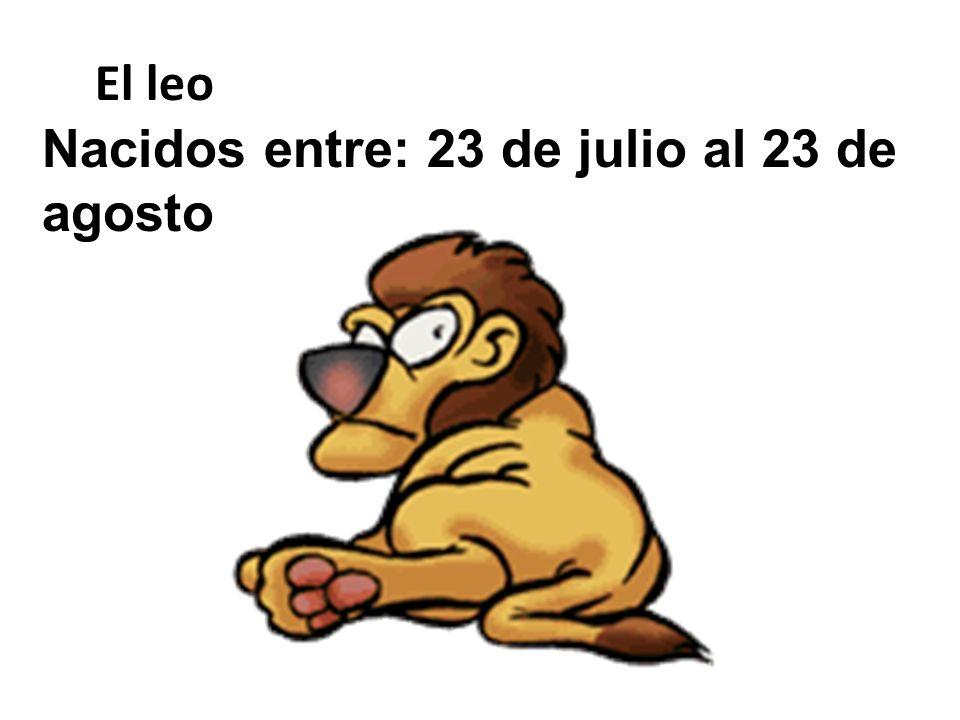 El leo Nacidos entre: 23 de julio al 23 de agosto