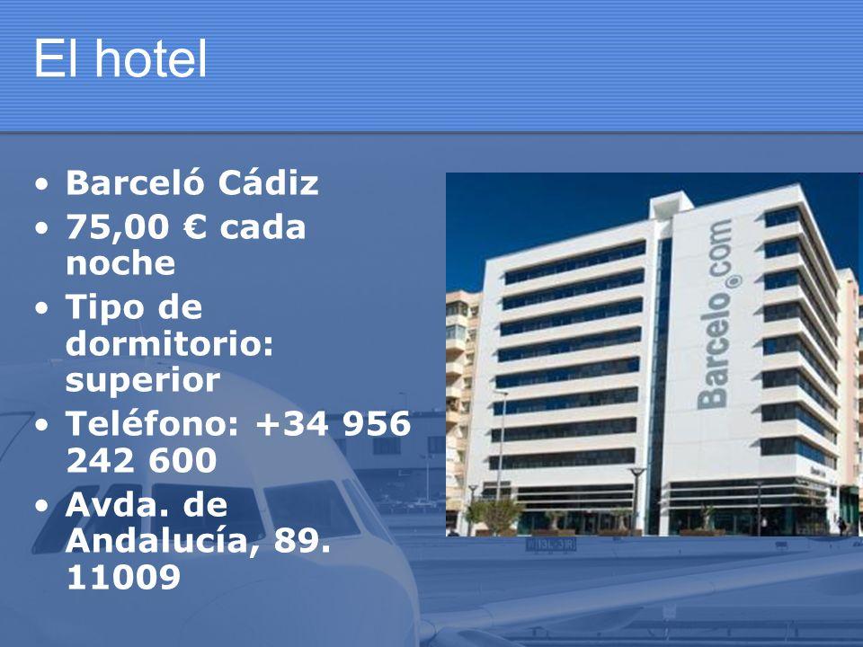 El hotel Barceló Cádiz 75,00 cada noche Tipo de dormitorio: superior Teléfono: +34 956 242 600 Avda. de Andalucía, 89. 11009