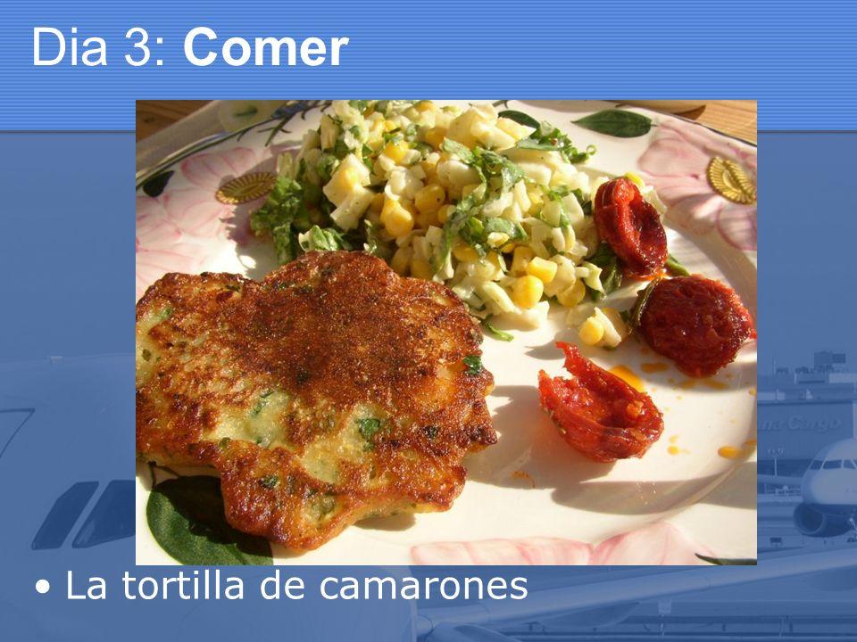 Dia 3: Comer La tortilla de camarones