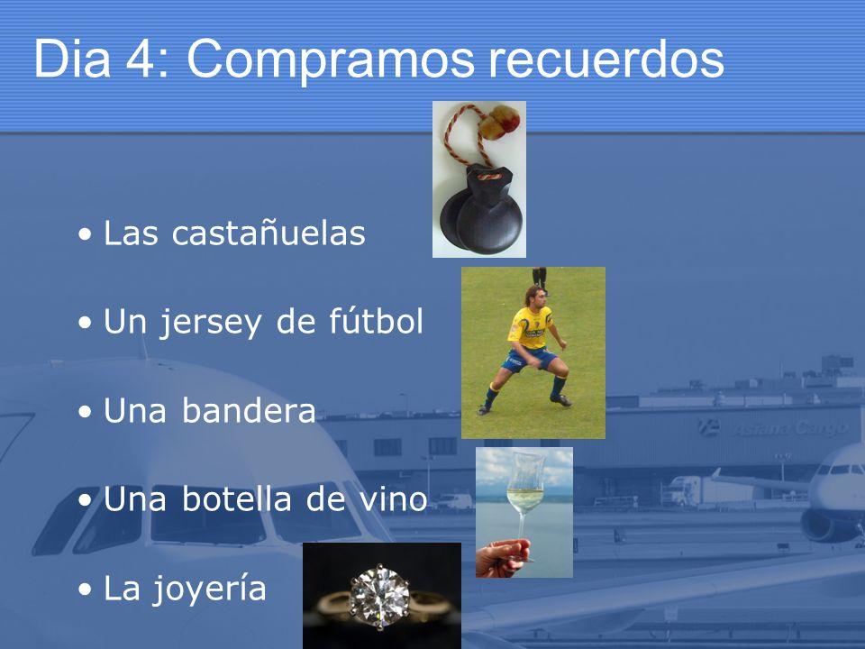 Dia 4: Compramos recuerdos Las castañuelas Un jersey de fútbol Una bandera Una botella de vino La joyería