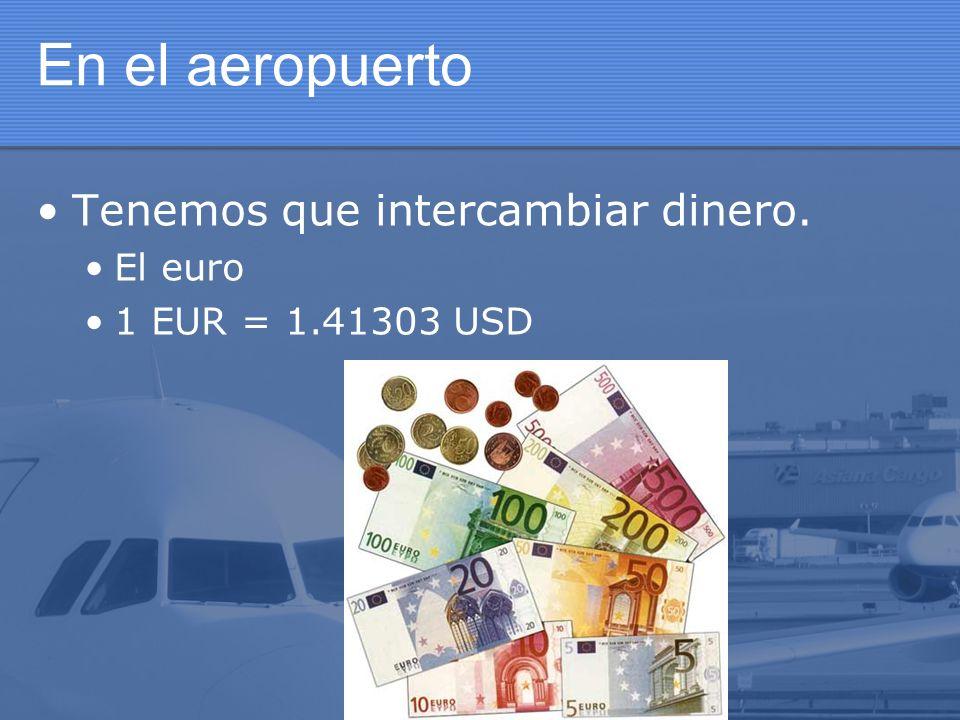 En el aeropuerto Tenemos que intercambiar dinero. El euro 1 EUR = 1.41303 USD