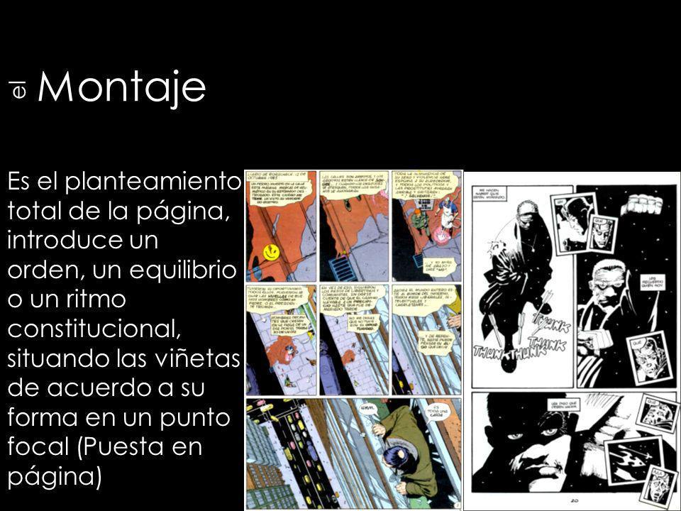 Montaje Es el planteamiento total de la página, introduce un orden, un equilibrio o un ritmo constitucional, situando las viñetas de acuerdo a su form