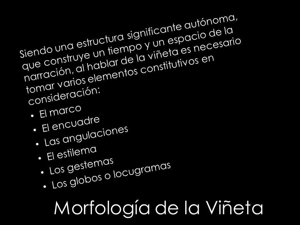 Morfología de la Viñeta Siendo una estructura significante autónoma, que construye un tiempo y un espacio de la narración, al hablar de la viñeta es n