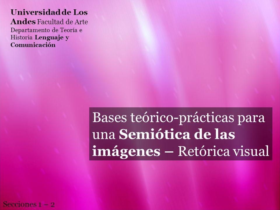 Universidad de Los Andes Facultad de Arte Departamento de Teoría e Historia Lenguaje y Comunicación Bases teórico-prácticas para una Semiótica de las
