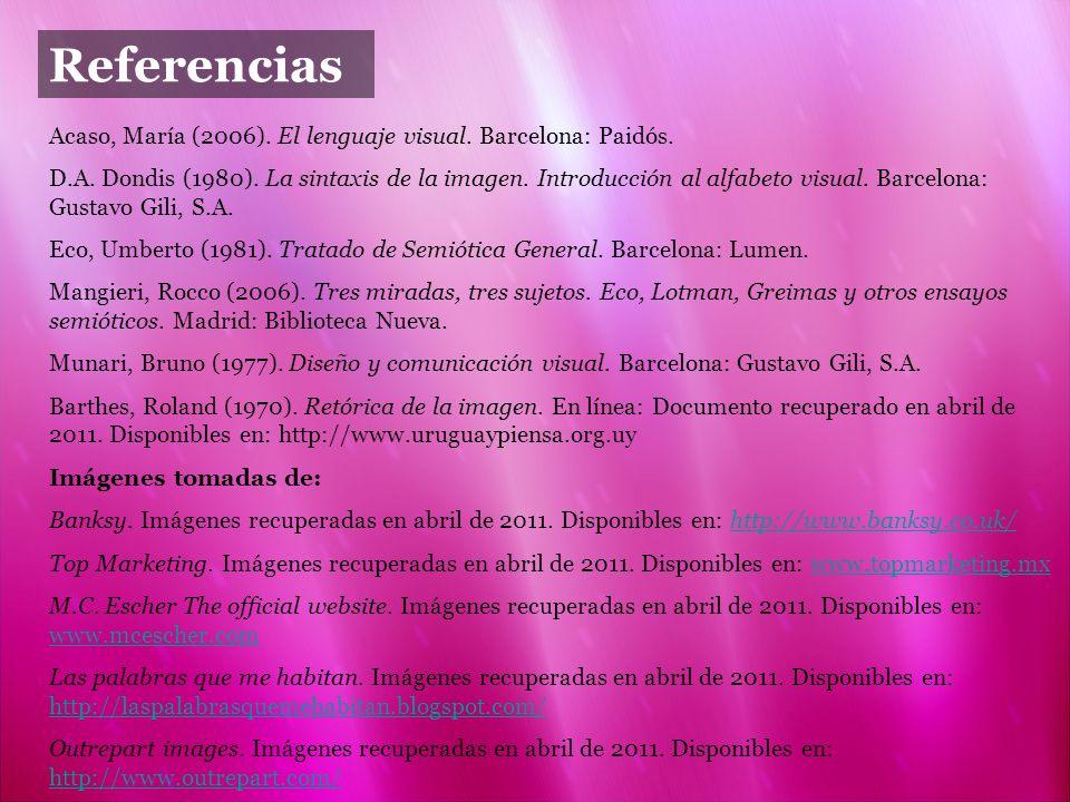 Referencias Acaso, María (2006). El lenguaje visual. Barcelona: Paidós. D.A. Dondis (1980). La sintaxis de la imagen. Introducción al alfabeto visual.