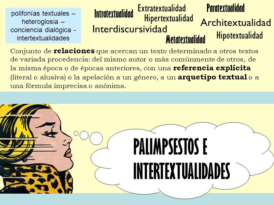 PALIMPSESTOS E INTERTEXTUALIDADES Conjunto de relaciones que acercan un texto determinado a otros textos de variada procedencia: del mismo autor o más