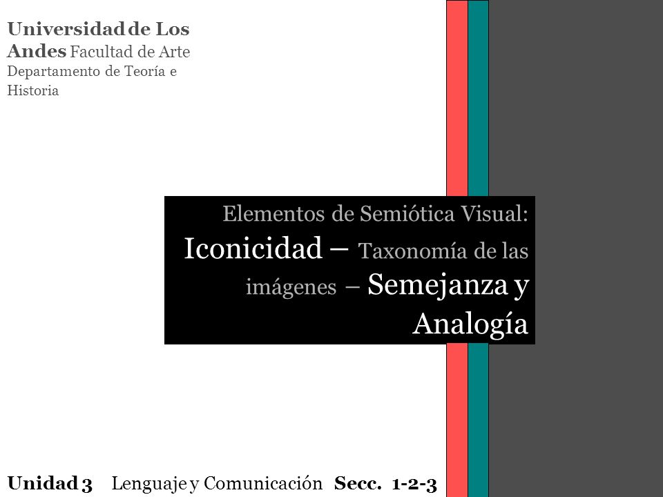 Universidad de Los Andes Facultad de Arte Departamento de Teoría e Historia Elementos de Semiótica Visual: Iconicidad – Taxonomía de las imágenes – Se