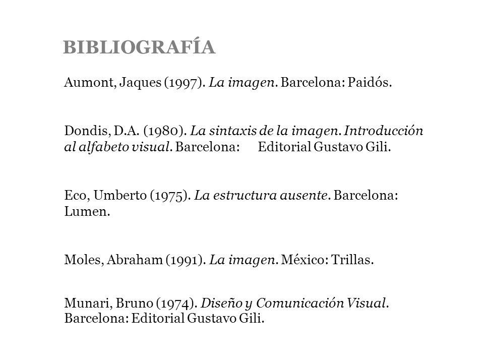 BIBLIOGRAFÍA Aumont, Jaques (1997). La imagen. Barcelona: Paidós. Dondis, D.A. (1980). La sintaxis de la imagen. Introducción al alfabeto visual. Barc