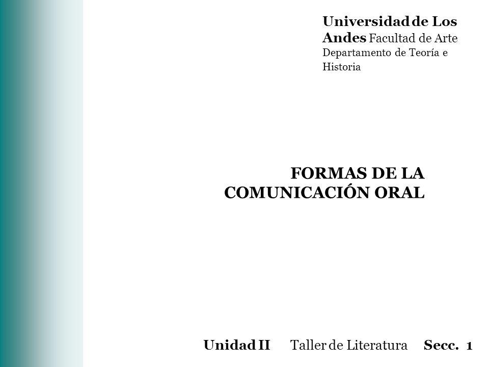Universidad de Los Andes Facultad de Arte Departamento de Teoría e Historia FORMAS DE LA COMUNICACIÓN ORAL Unidad II Taller de Literatura Secc. 1