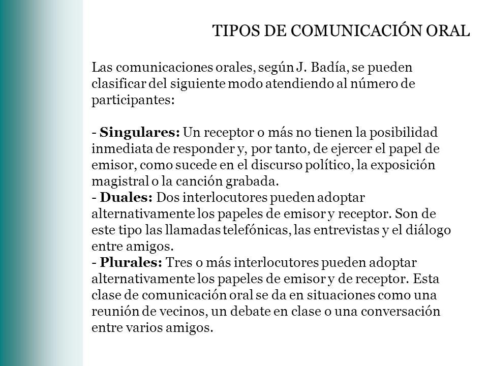 Las comunicaciones orales, según J. Badía, se pueden clasificar del siguiente modo atendiendo al número de participantes: - Singulares: Un receptor o