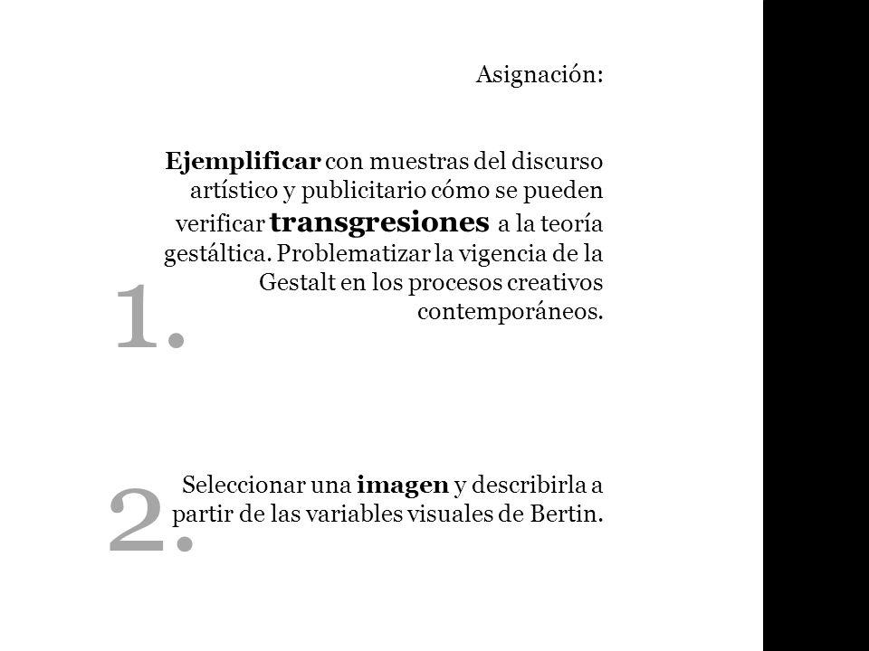 Asignación: Ejemplificar con muestras del discurso artístico y publicitario cómo se pueden verificar transgresiones a la teoría gestáltica. Problemati