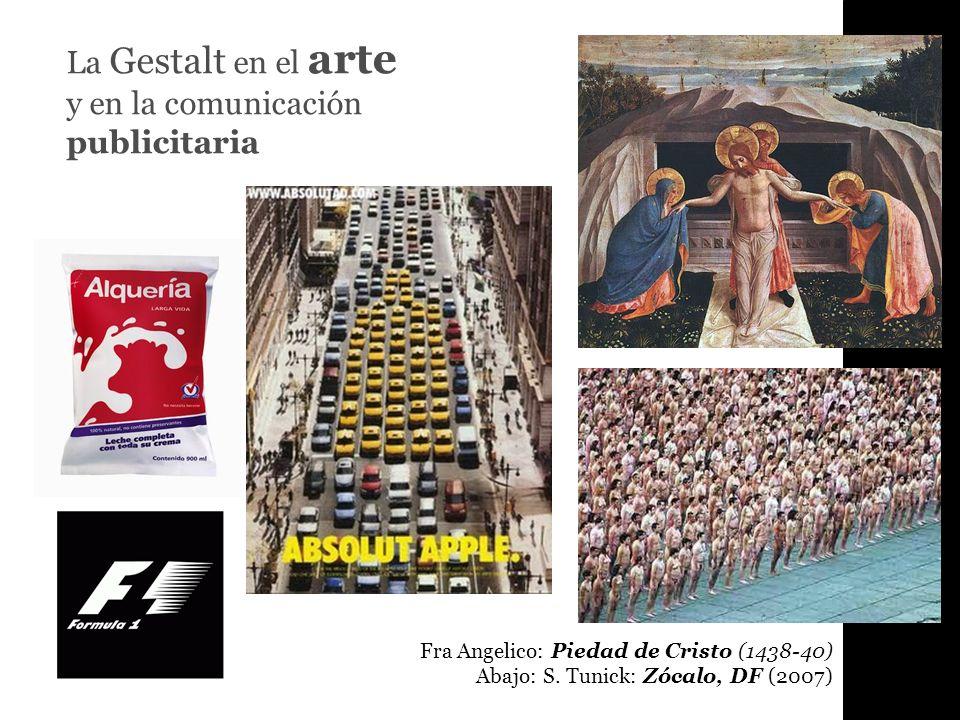 La Gestalt en el arte y en la comunicación publicitaria Fra Angelico: Piedad de Cristo (1438-40) Abajo: S. Tunick: Zócalo, DF (2007)