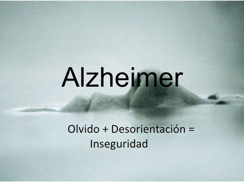 Alzheimer Olvido + Desorientación = Inseguridad