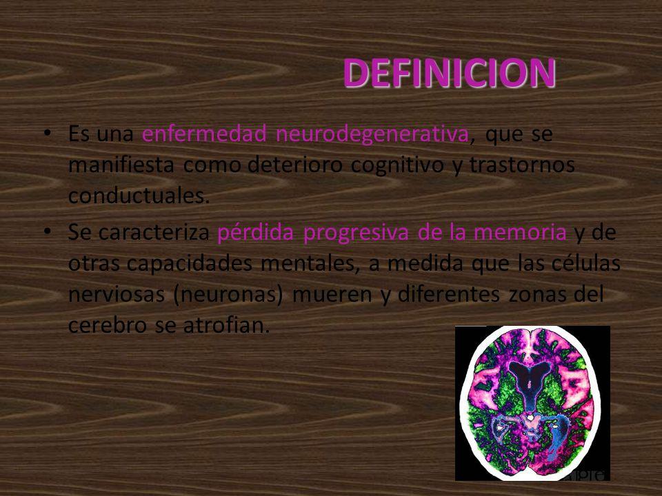 Es una enfermedad neurodegenerativa, que se manifiesta como deterioro cognitivo y trastornos conductuales. Se caracteriza pérdida progresiva de la mem