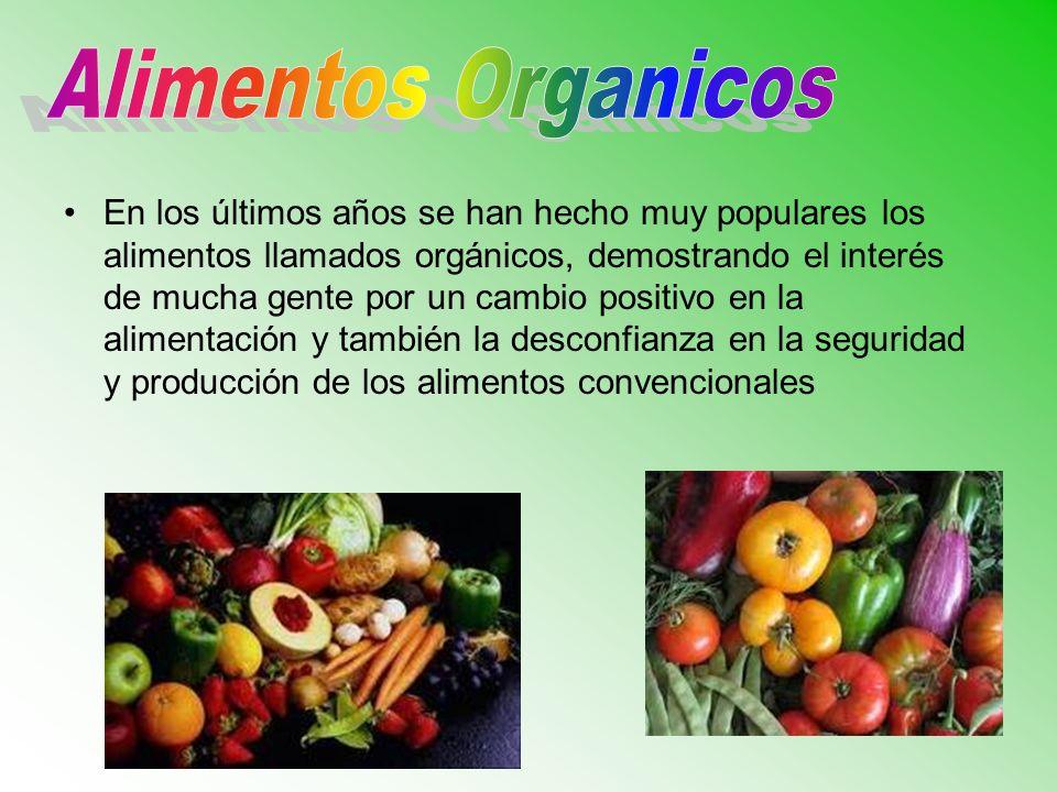 En los últimos años se han hecho muy populares los alimentos llamados orgánicos, demostrando el interés de mucha gente por un cambio positivo en la alimentación y también la desconfianza en la seguridad y producción de los alimentos convencionales