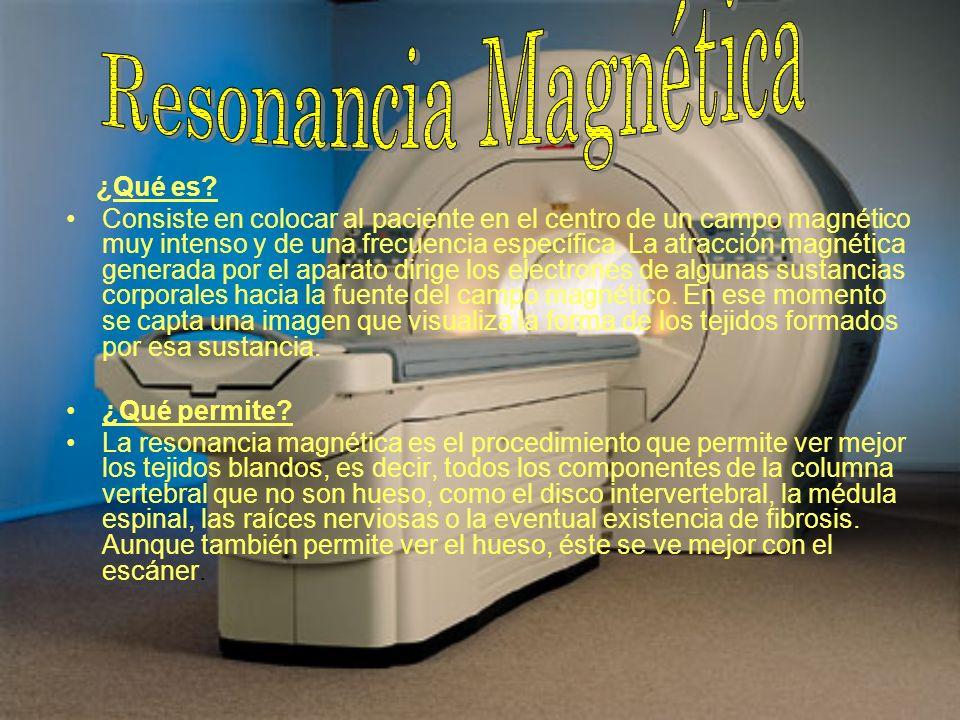 ¿Qué es? Consiste en colocar al paciente en el centro de un campo magnético muy intenso y de una frecuencia específica. La atracción magnética generad
