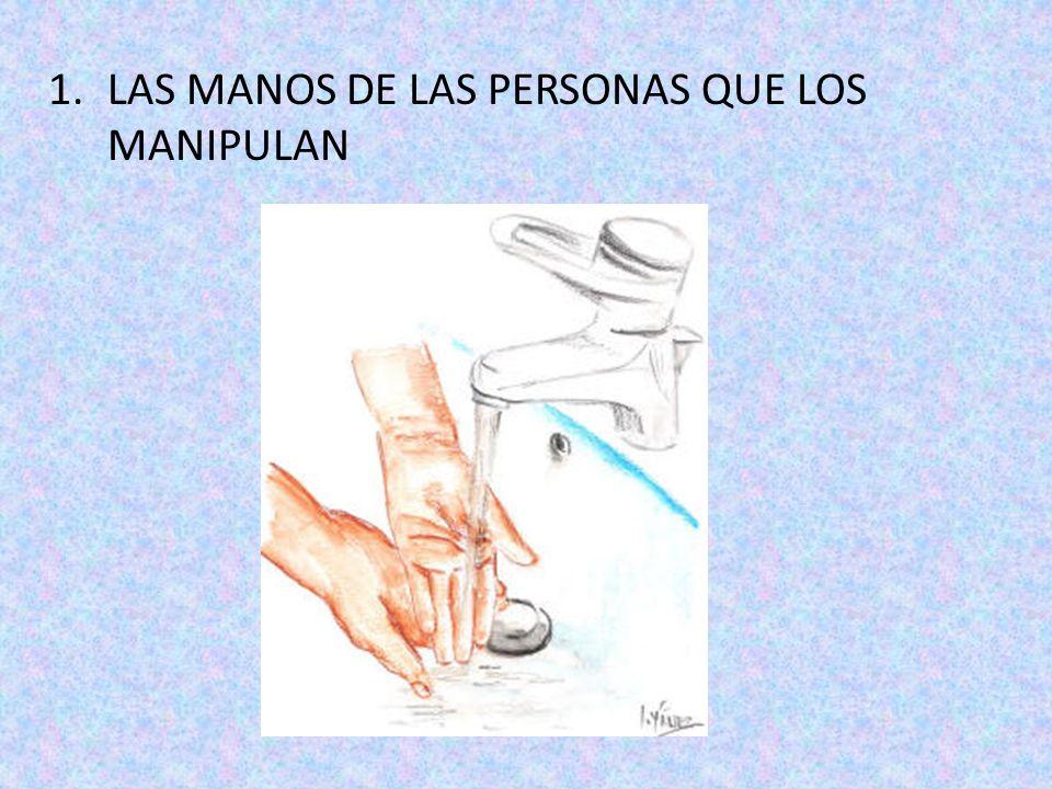 1.LAS MANOS DE LAS PERSONAS QUE LOS MANIPULAN