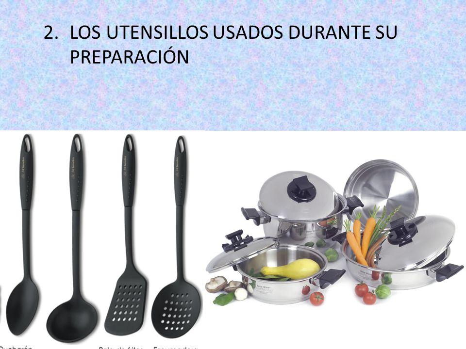2.LOS UTENSILLOS USADOS DURANTE SU PREPARACIÓN