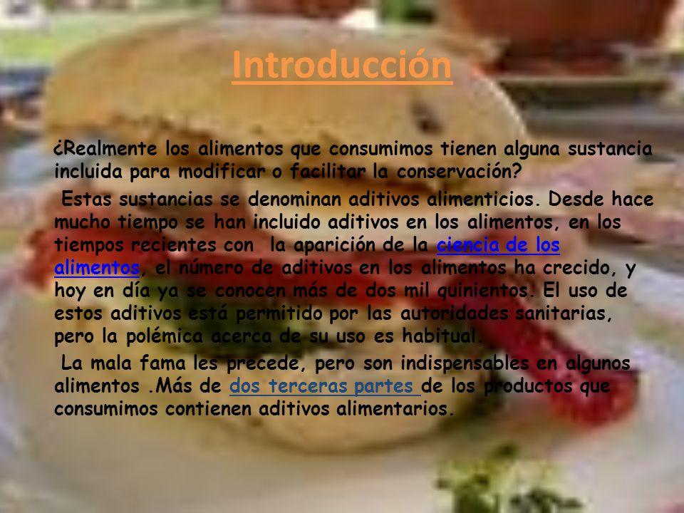 Introducción ¿Realmente los alimentos que consumimos tienen alguna sustancia incluida para modificar o facilitar la conservación? Estas sustancias se